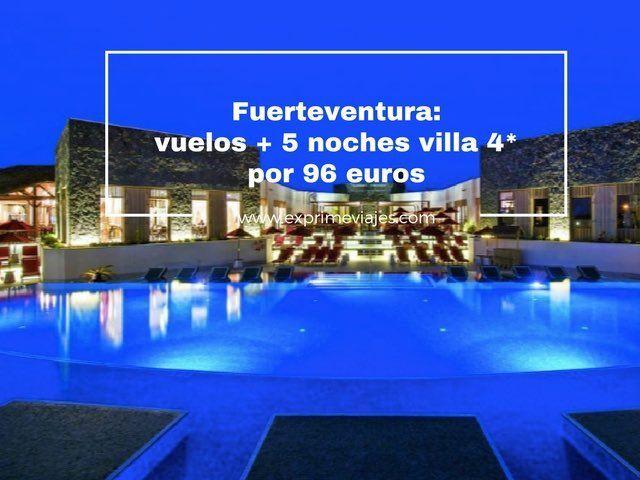 FUERTEVENTURA: VUELOS + 5 NOCHES EN VILLA 4* POR 96EUROS