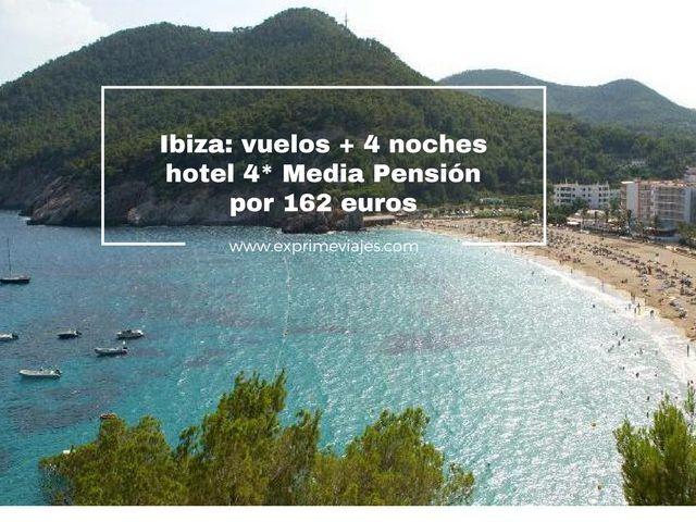 IBIZA: VUELOS + 4 NOCHES HOTEL 4* MEDIA PENSIÓN POR 162EUROS