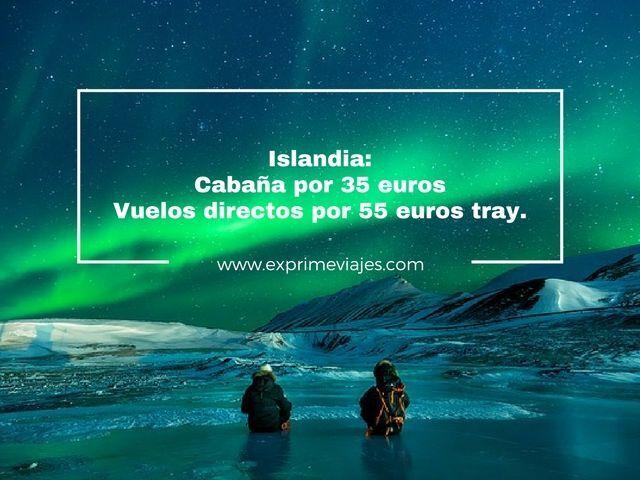 ISLANDIA: CABAÑA POR 35EUROS Y VUELOS DIRECTOS POR 55EUROS TRAYECTO