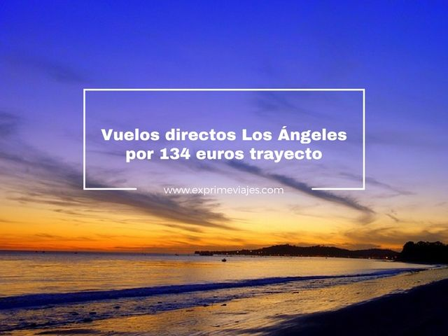 VUELOS DIRECTOS A LOS ÁNGELES POR 134EUROS TRAYECTO