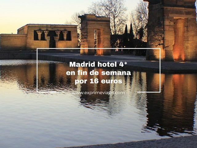 MADRID HOTEL 4* EN FIN DE SEMANA POR 16EUROS