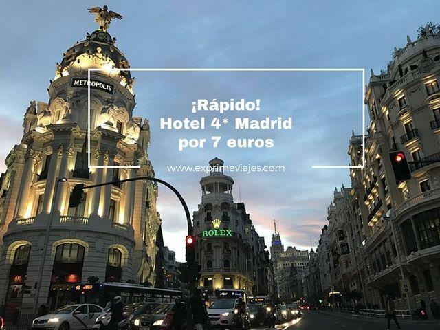 ¡RÁPIDO! HOTEL 4* MADRID POR 7EUROS