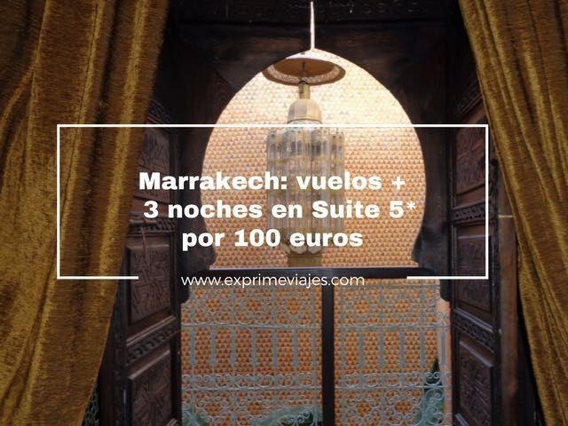 MARRAKECH: VUELOS + 3 NOCHES SUITE 5* POR 100EUROS