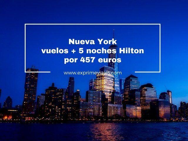 NUEVA YORK: VUELOS + 5 NOCHES HOTEL HILTON POR 457EUROS