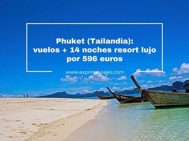 PHUKET (TAILANDIA): VUELOS + 14 NOCHES RESORT LUJO POR 596EUROS
