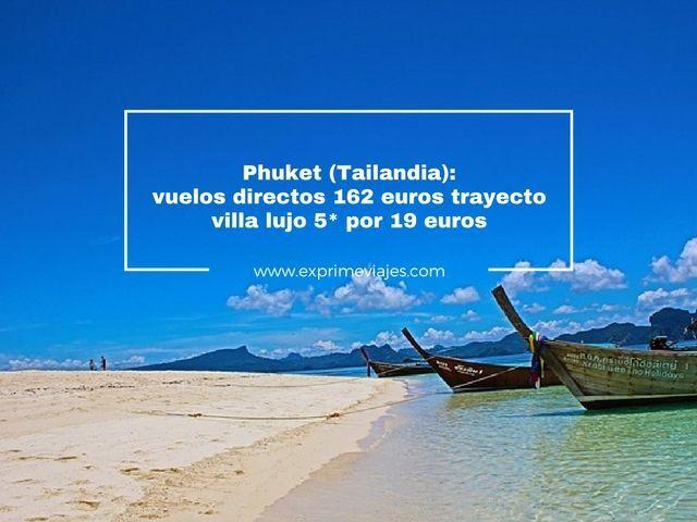 PHUKET (TAILANDIA): VUELOS DIRECTOS 162EUROS TRAYECTO Y VILLA 5* LUJO POR 19EUROS