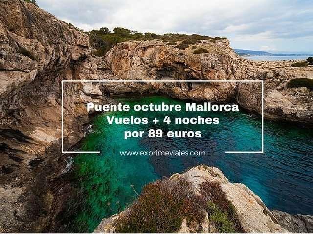 PUENTE DE OCTUBRE MALLORCA: VUELOS + 4 NOCHES POR 89EUROS