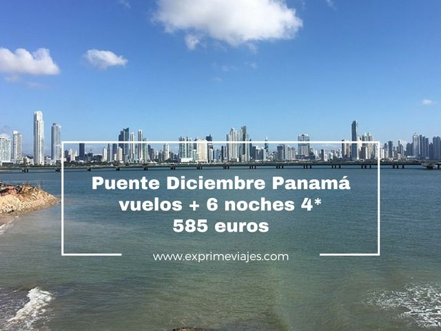 PUENTE DICIEMBRE PANAMÁ: VUELOS + 6 NOCHES 4* POR 585EUROS
