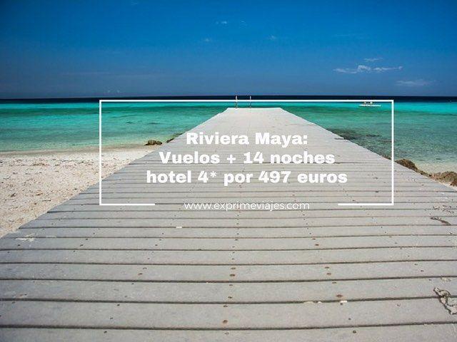RIVIERA MAYA: VUELOS + 14 NOCHES HOTEL 4* POR 497EUROS
