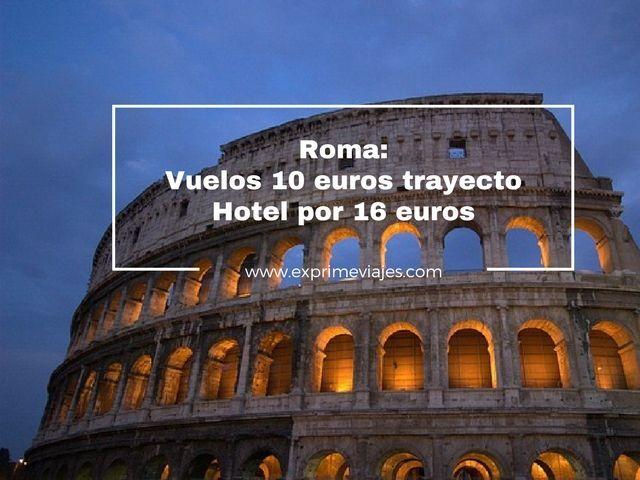 ROMA: VUELOS POR 10EUROS TRAYECTO Y HOTEL POR 16EUROS