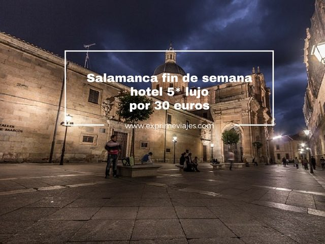 FIN DE SEMANA HOTEL DE LUJO 5* EN SALAMANCA POR 30EUROS