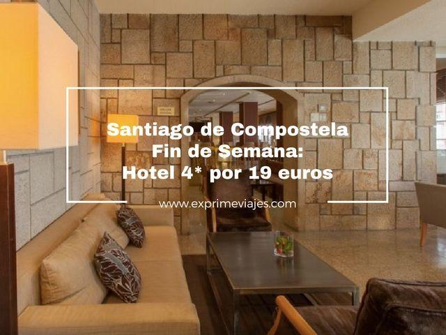 SANTIAGO DE COMPOSTELA FIN DE SEMANA: HOTEL 4* POR 19EUROS