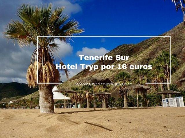 ¡RÁPIDO! TENERIFE SUR HOTEL TRYP POR 16EUROS