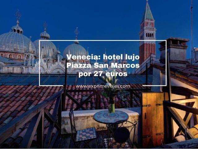 VENECIA: HOTEL LUJO PLAZA SAN MARCOS POR 27EUROS