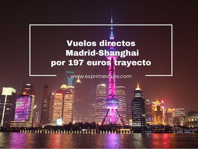 VUELOS DIRECTOS MADRID – SHANGHAI POR 197EUROS TRAYECTO