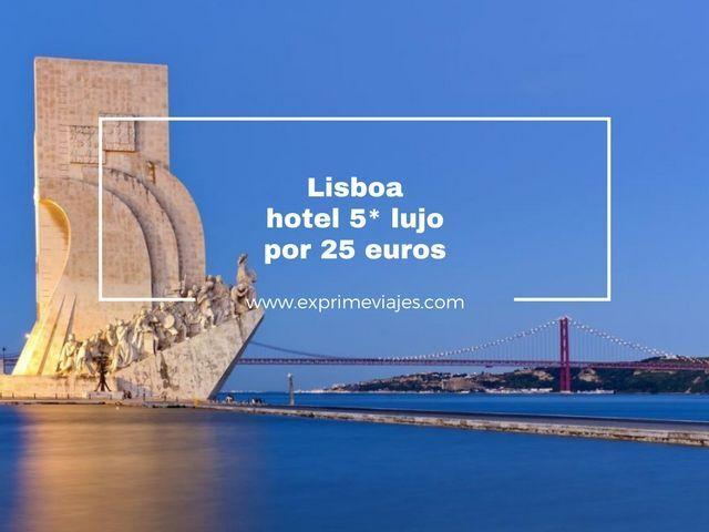 Lisboa Hotel 5 Lujo 25 Euros Exprime Viajes