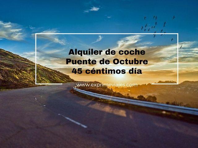 ALQUILER DE COCHE PUENTE OCTUBRE POR 45 CÉNTIMOS DÍA