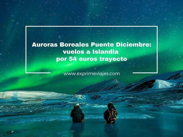 AURORAS BOREALES PUENTE DICIEMBRE: VUELOS A ISLANDIA POR 54EUROS TRAYECTO