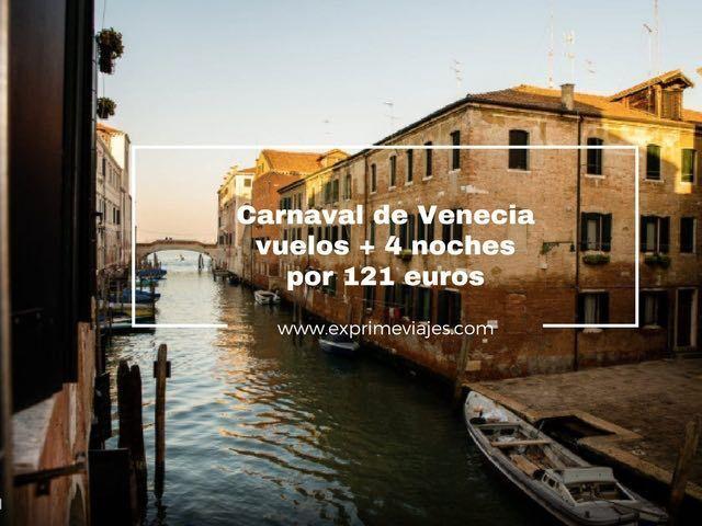CARNAVAL DE VENECIA: VUELOS + 4 NOCHES POR 121EUROS