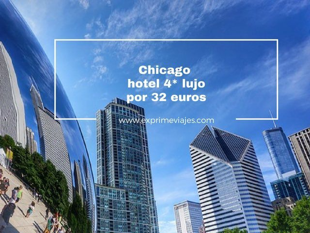 CHICAGO: HOTEL 4* LUJO POR 32EUROS