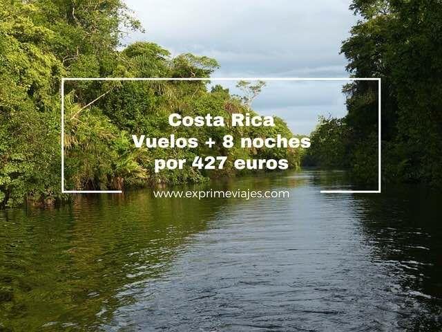 COSTA RICA: VUELOS + 8 NOCHES POR 427EUROS