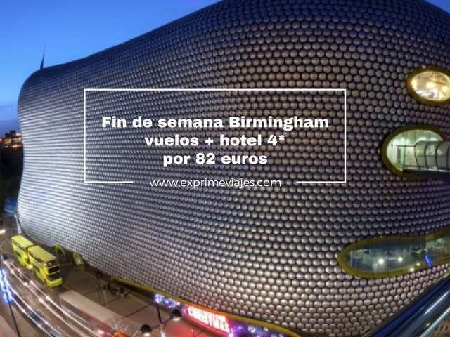 FIN DE SEMANA BIRMINGHAM: VUELOS + HOTEL 4* POR 82EUROS