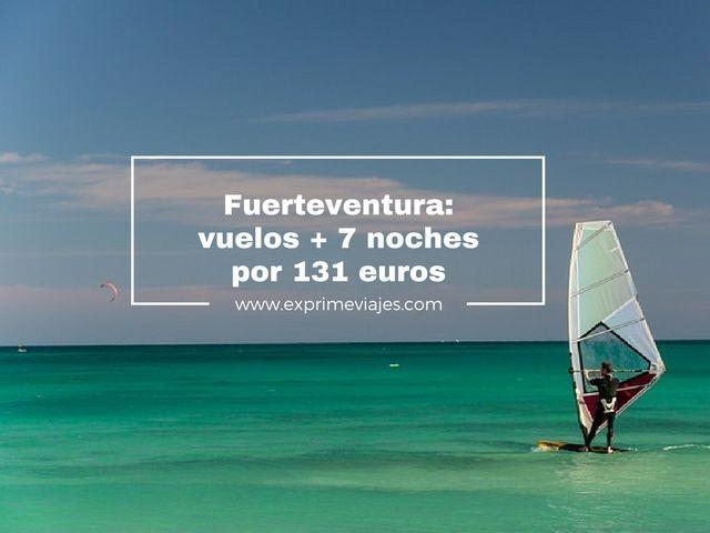 FUERTEVENTURA: VUELOS + 7 NOCHES POR 131EUROS
