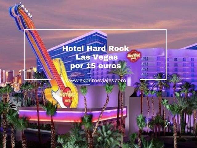 HOTEL HARD ROCK LAS VEGAS POR 15EUROS