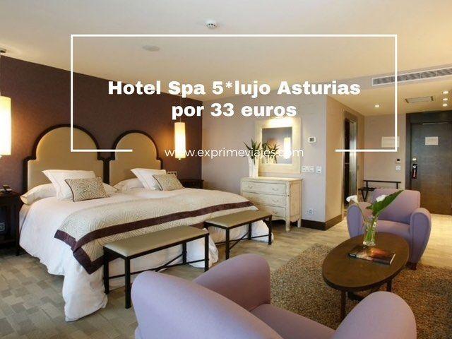 HOTEL SPA 5* LUJO ASTURIAS POR 33EUROS