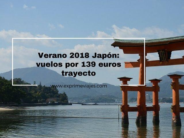 ¡RÁPIDO! VUELOS A JAPÓN VERANO 2018 POR 139EUROS TRAYECTO