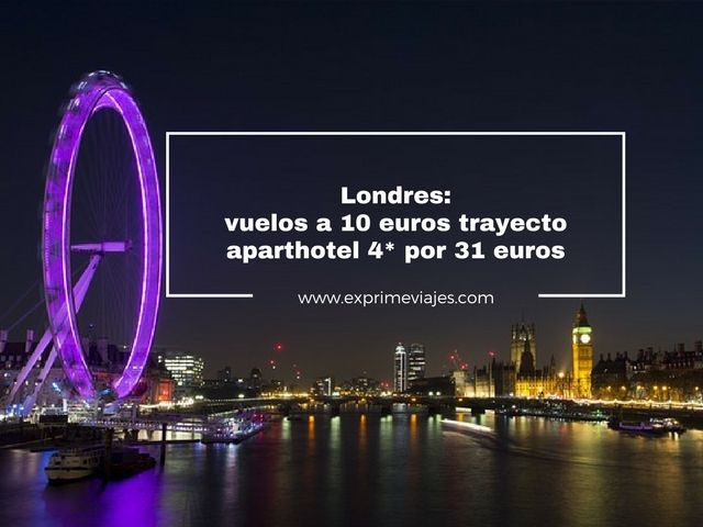 LONDRES: VUELOS POR 10EUROS TRAYECTO Y APARTHOTEL 4* POR 31EUROS