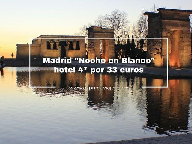 """MADRID """"NOCHE EN BLANCO"""": HOTEL 4* POR 33EUROS"""