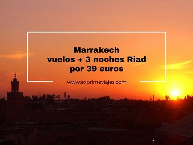 ¡LOCURA! MARRAKECH: VUELOS + 3 NOCHES RIAD POR 39EUROS