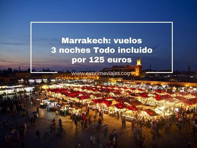 MARRAKECH: VUELOS + 3 NOCHES TODO INCLUIDO POR 125EUROS