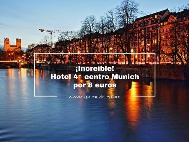 ¡INCREÍBLE! HOTEL 4* MUNICH CENTRO POR 8EUROS