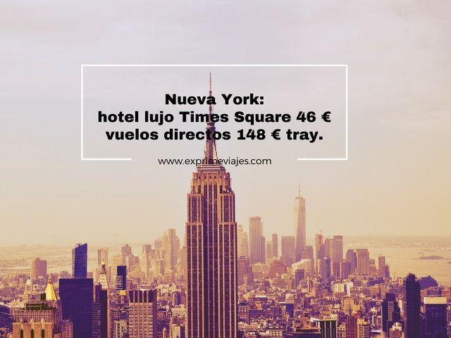 NUEVA YORK: HOTEL LUJO TIMES SQUARE 46€ Y VUELOS DIRECTOS 148€ TRAYECTO