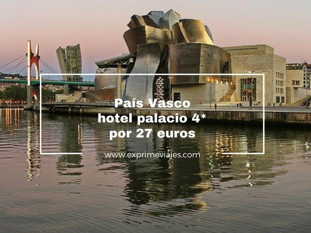 PAÍS VASCO: HOTEL PALACIO 4* POR 27EUROS