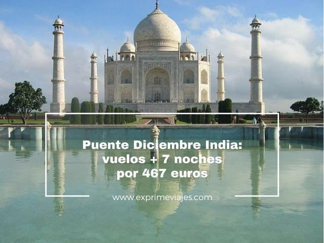 INDIA PUENTE DICIEMBRE: VUELOS + 7 NOCHES POR 467EUROS