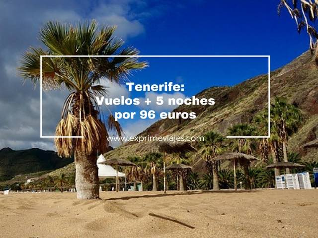 TENERIFE: VUELOS + 5 NOCHES POR 96EUROS