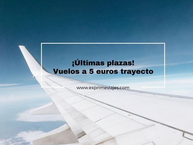 ¡ÚLTIMAS PLAZAS! VUELOS A 5EUROS TRAYECTO POR ESPAÑA YEUROPA