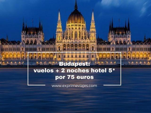 BUDAPEST: VUELOS + 2 NOCHES HOTEL 5* POR 75EUROS