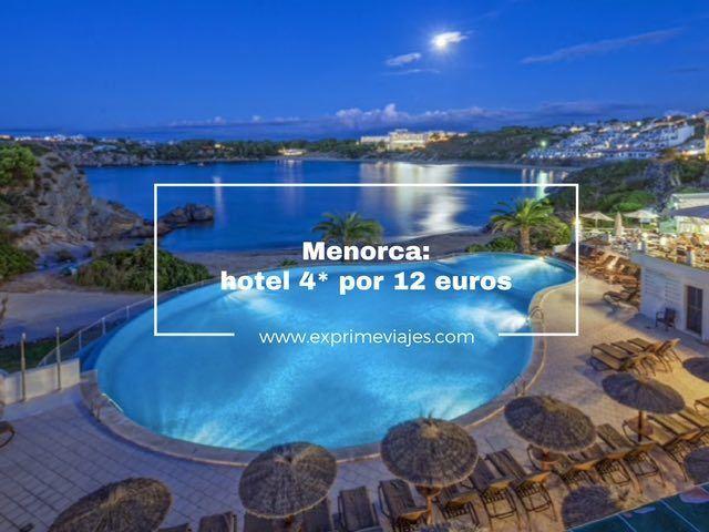 ¡CHOLLO! HOTEL 4* MENORCA POR 12EUROS