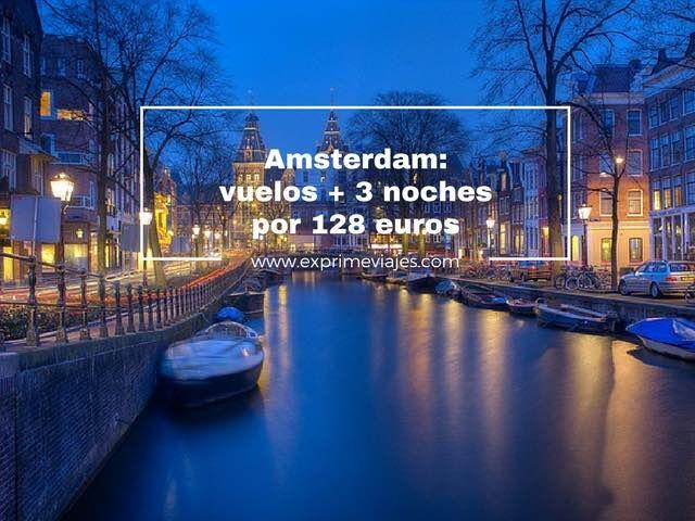 AMSTERDAM: VUELOS + 3 NOCHES POR 128EUROS
