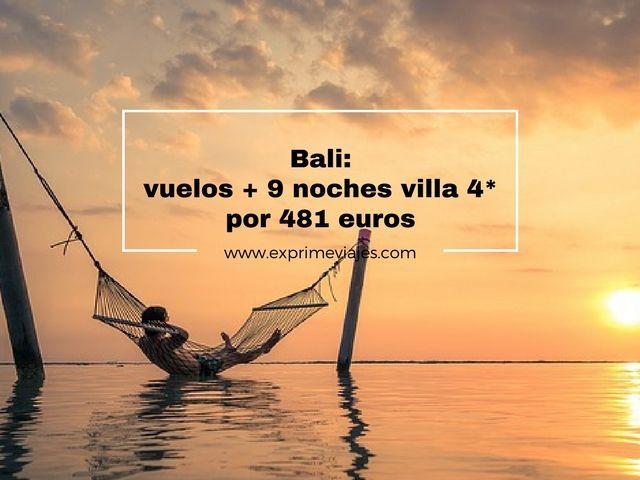 BALI: VUELOS + 9 NOCHES VILLA 4* POR 481EUROS