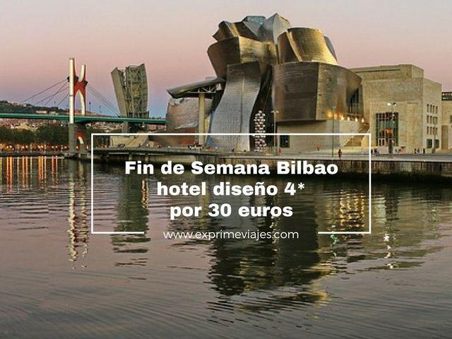 FIN DE SEMANA BILBAO: HOTEL DISEÑO 4* POR 30EUROS