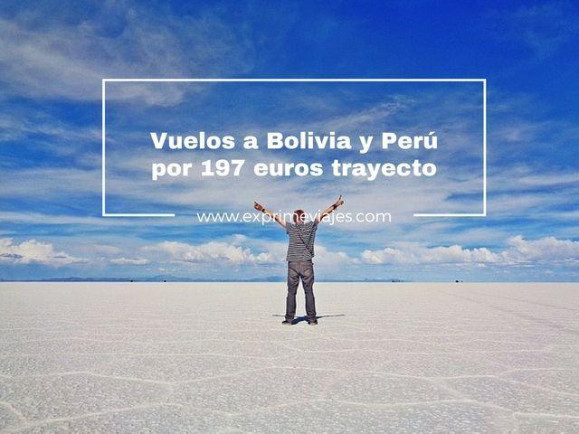 ¡WOW! VUELOS A BOLIVIA Y PERÚ POR 197EUROS TRAYECTO