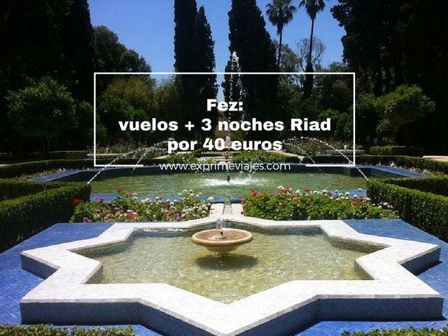 FEZ: VUELOS + 3 NOCHES RIAD POR 40EUROS
