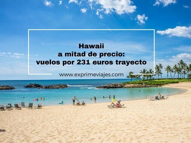 HAWAII A MITAD DE PRECIO: VUELOS POR 231EUROS TRAYECTO