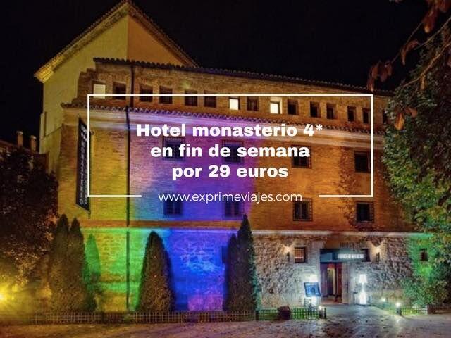 FIN DE SEMANA EN HOTEL MONASTERIO 4* LUJO POR 29EUROS