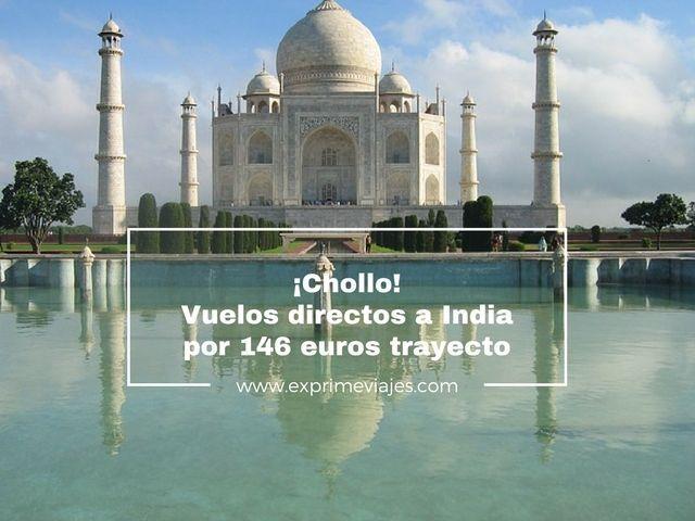 ¡CHOLLO! VUELOS DIRECTOS A INDIA POR 146EUROS TRAYECTO